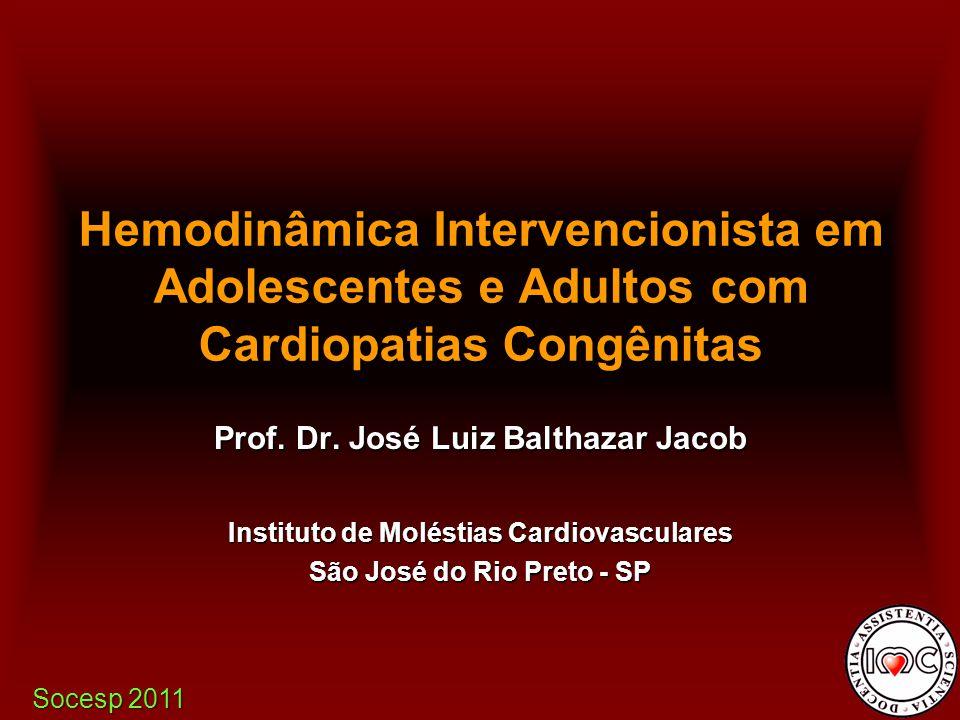 Prof. Dr. José Luiz Balthazar Jacob Instituto de Moléstias Cardiovasculares São José do Rio Preto - SP Hemodinâmica Intervencionista em Adolescentes e