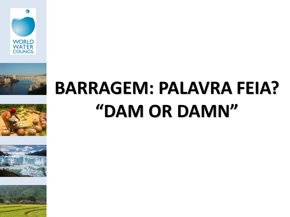 BARRAGEM: PALAVRA FEIA? DAM OR DAMN