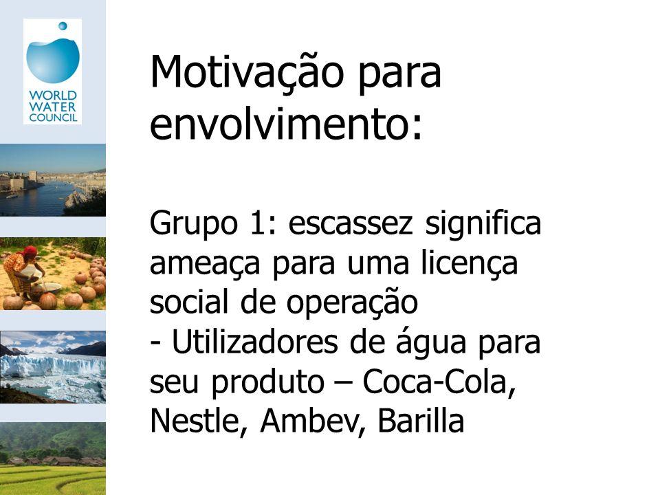 Motivação para envolvimento: Grupo 1: escassez significa ameaça para uma licença social de operação - Utilizadores de água para seu produto – Coca-Col