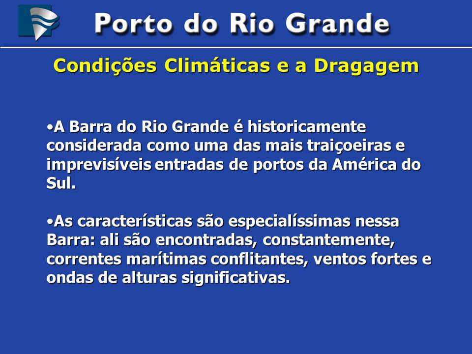 Condições Climáticas e a Dragagem A Barra do Rio Grande é historicamente considerada como uma das mais traiçoeiras e imprevisíveis entradas de portos