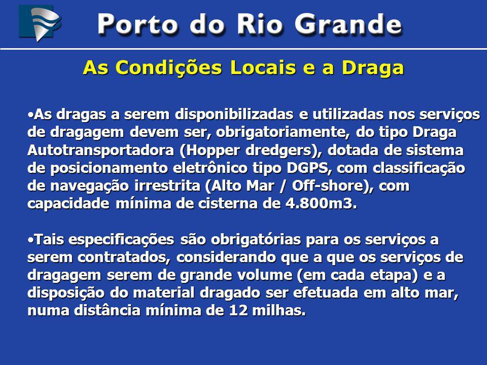 As Condições Locais e a Draga As dragas a serem disponibilizadas e utilizadas nos serviços de dragagem devem ser, obrigatoriamente, do tipo Draga Auto