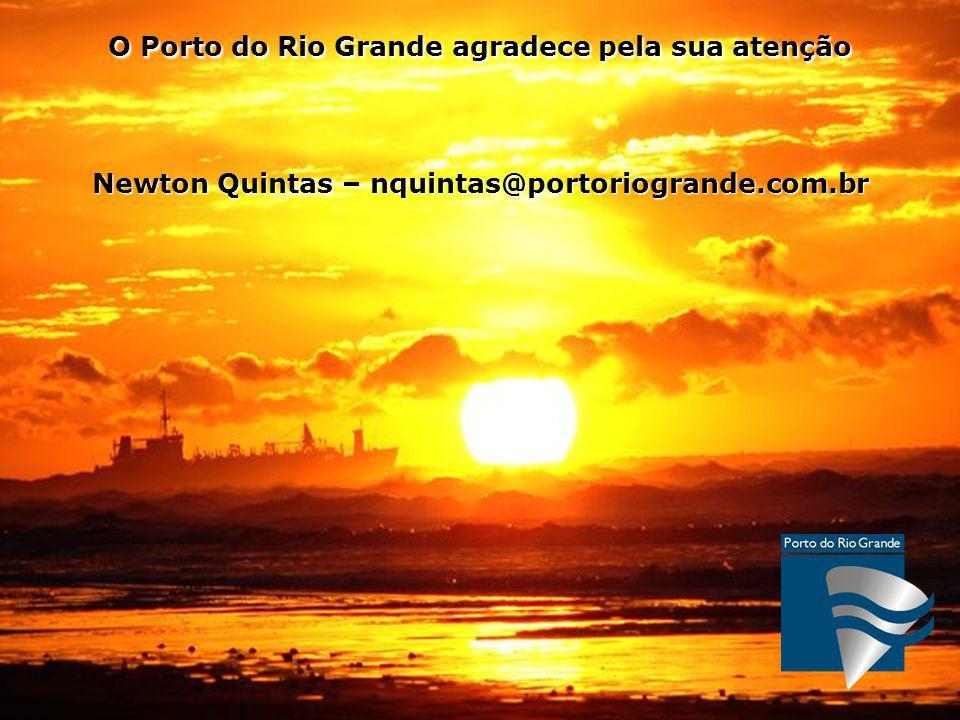 O Porto do Rio Grande agradece pela sua atenção Newton Quintas – nquintas@portoriogrande.com.br