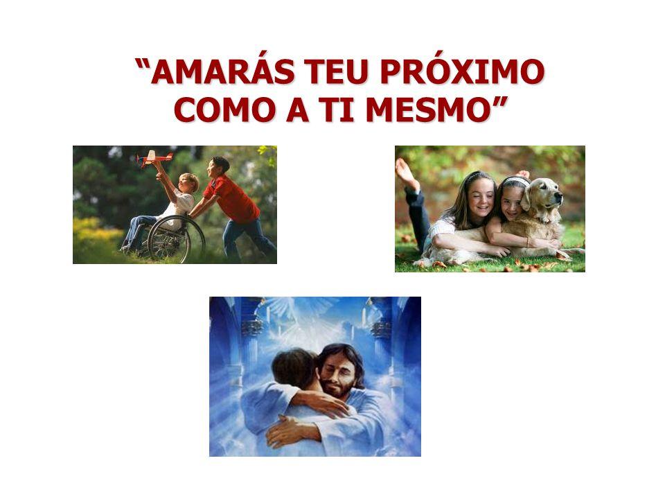 AMARÁS TEU PRÓXIMO COMO A TI MESMO