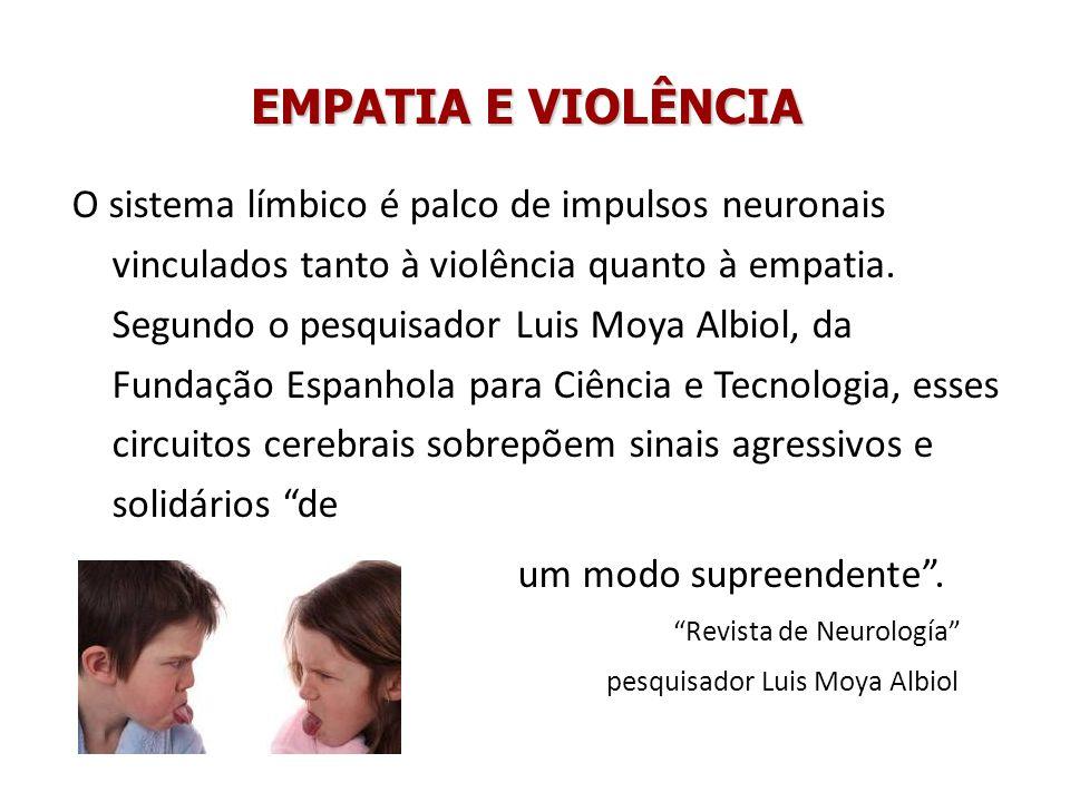 EMPATIA E VIOLÊNCIA Sabemos que encorajar a empatia tem um efeito inibidor sobre a violência, isso pode não ser apenas uma questão social, mas também biológica.