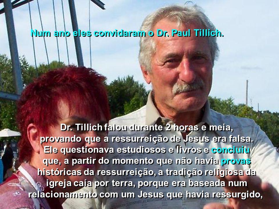 Num ano eles convidaram o Dr.Paul Tillich. Num ano eles convidaram o Dr.