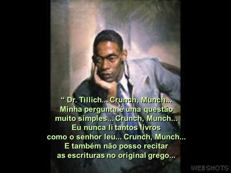 Dr.Tillich... Crunch, Munch... Minha pergunta é uma questão muito simples...