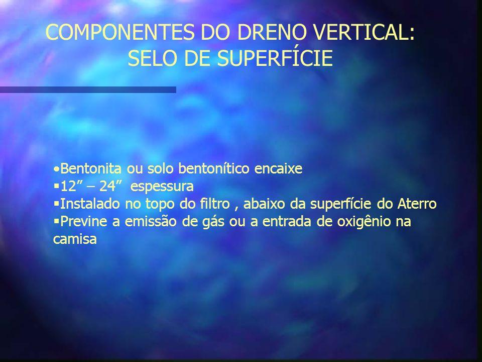 COMPONENTES DE DRENO VERTICAL: BASE DO DRENO Selo de superfície o qual sela o espaço entre a camisa e a membrana sintética que envolve o cabeçote.