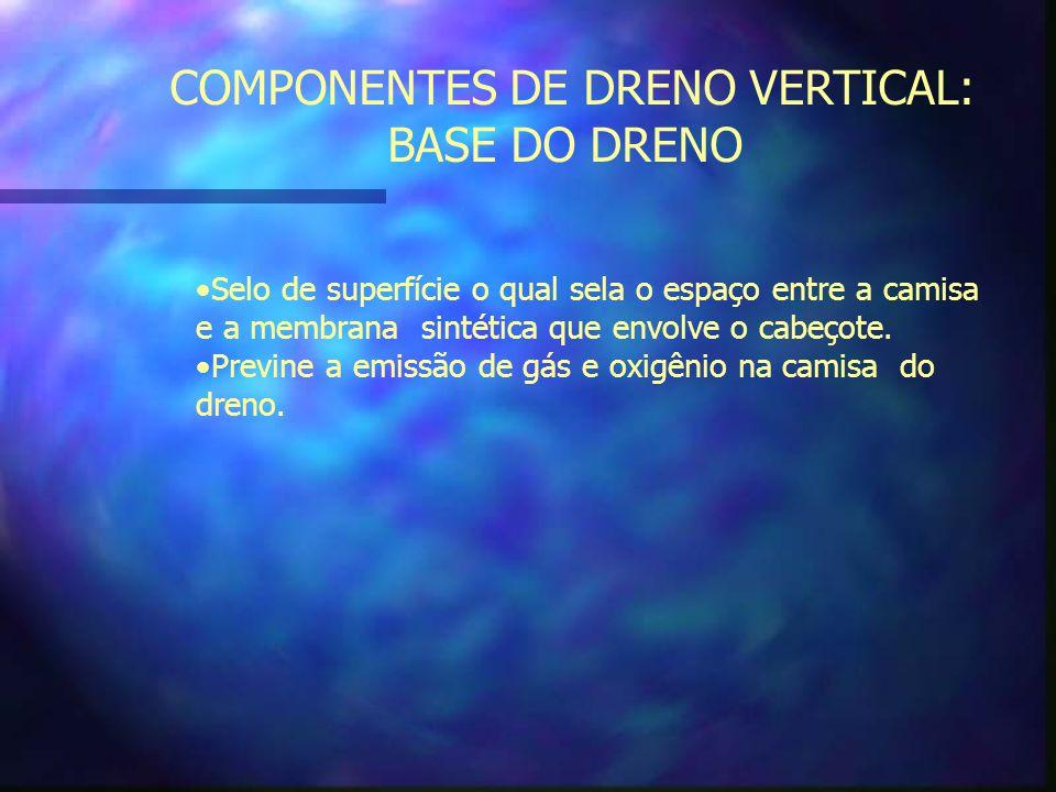COMPONENTES DE DRENO VERTICAL: CABEÇOTE Conecta o dreno ao tubo central de LFG.
