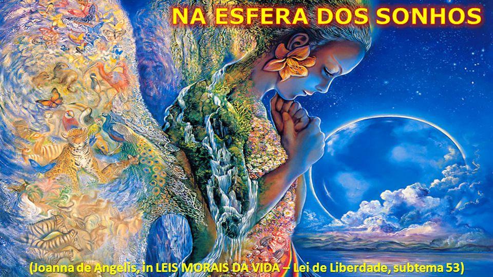 (Joanna de Angelis, in LEIS MORAIS DA VIDA – Lei de Liberdade, subtema 53)