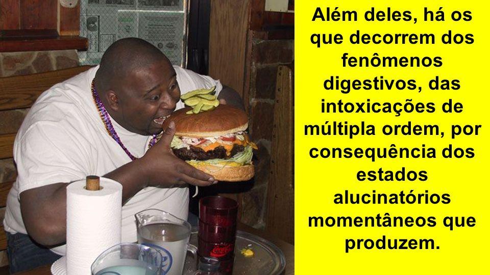 Além deles, há os que decorrem dos fenômenos digestivos, das intoxicações de múltipla ordem, por consequência dos estados alucinatórios momentâneos qu