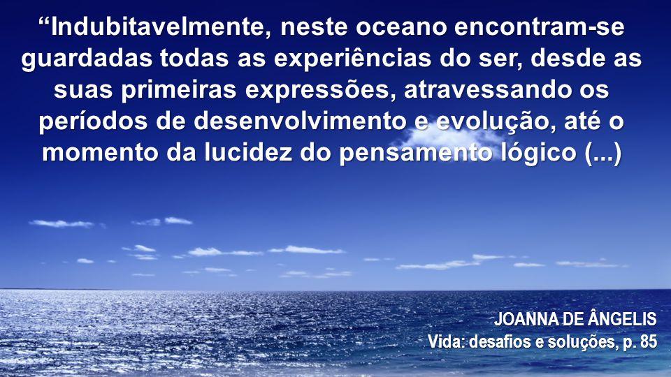 Indubitavelmente, neste oceano encontram-se guardadas todas as experiências do ser, desde as suas primeiras expressões, atravessando os períodos de de