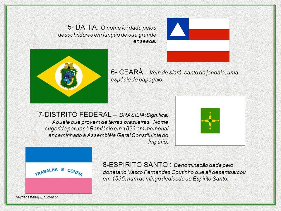 neydecastello@uol.com.br 5- BAHIA: O nome foi dado pelos descobridores em função de sua grande enseada.