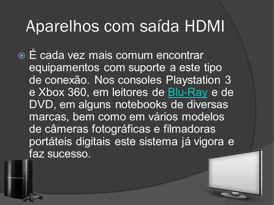 Aparelhos com saída HDMI É cada vez mais comum encontrar equipamentos com suporte a este tipo de conexão. Nos consoles Playstation 3 e Xbox 360, em le
