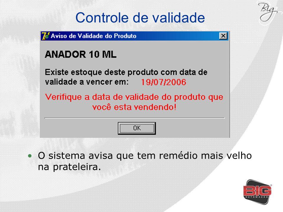 Controle de validade O sistema avisa que tem remédio mais velho na prateleira.