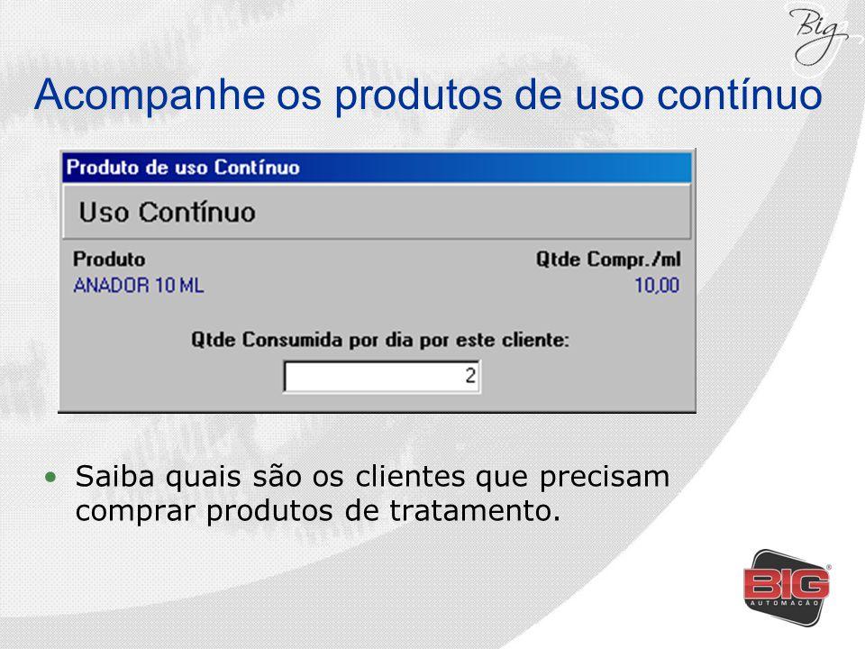 Acompanhe os produtos de uso contínuo Saiba quais são os clientes que precisam comprar produtos de tratamento.
