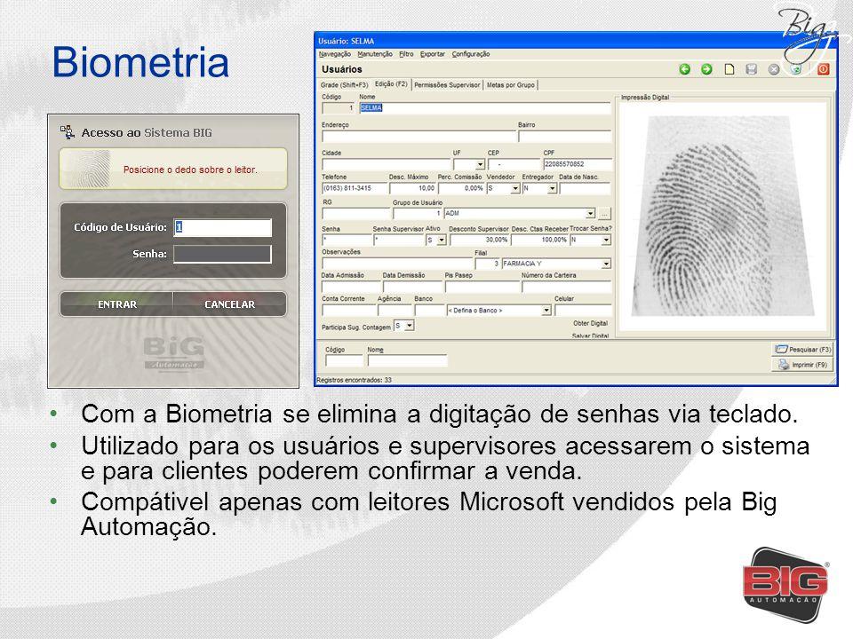 Biometria Com a Biometria se elimina a digitação de senhas via teclado. Utilizado para os usuários e supervisores acessarem o sistema e para clientes
