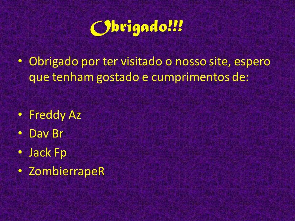 Obrigado por ter visitado o nosso site, espero que tenham gostado e cumprimentos de: Freddy Az Dav Br Jack Fp ZombierrapeR Obrigado!!!