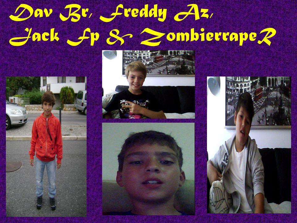 Dav Br, Freddy Az, Jack Fp & ZombierrapeR