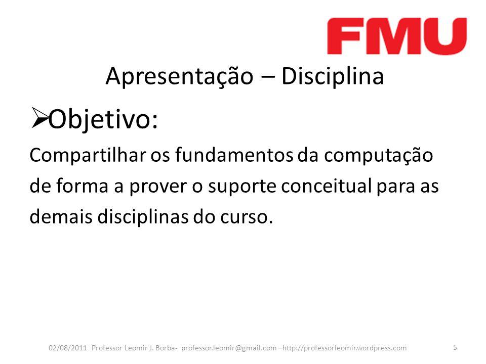 Apresentação – Disciplina Objetivo: Compartilhar os fundamentos da computação de forma a prover o suporte conceitual para as demais disciplinas do curso.