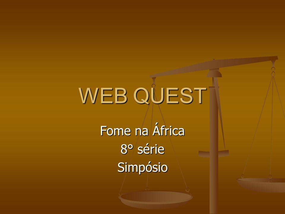 WEB QUEST Fome na África 8° série Simpósio