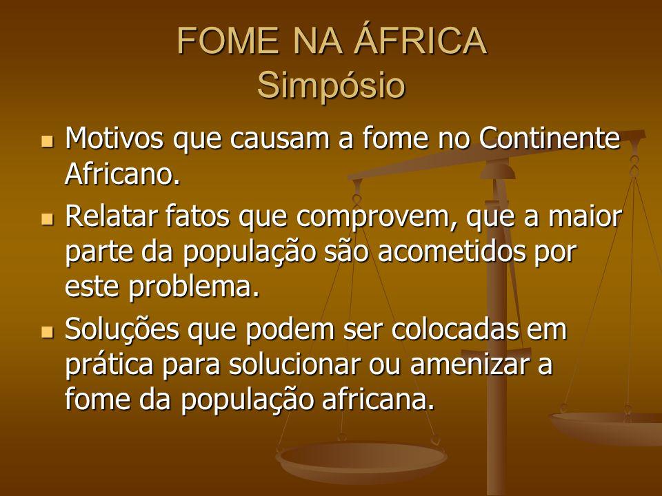 FOME NA ÁFRICA Simpósio Motivos que causam a fome no Continente Africano. Motivos que causam a fome no Continente Africano. Relatar fatos que comprove
