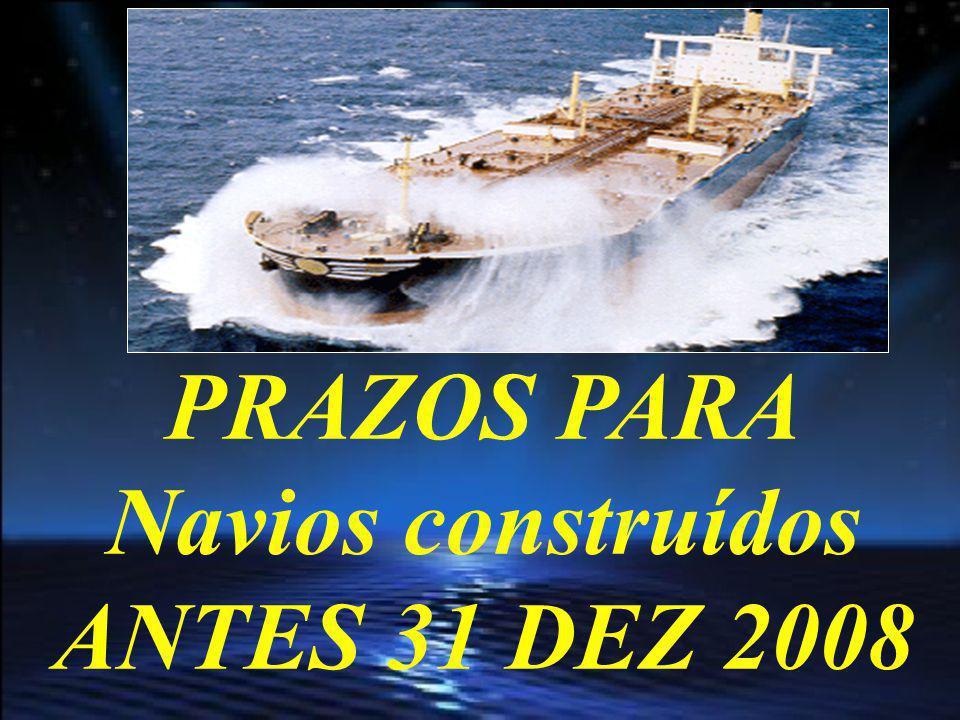 Não posterior à primeira vistoria de instalações rádio, após 31 DEZ 2008 Navios certificados para operar nas áreas marítimas A1 e A2 (Regras IV/2.1.12 e IV/2.1.13); ou Navios certificados para operar nas áreas marítimas A1, A2 e A3 (Regras IV/2.1.12, IV/2.1.13 e IV/3.1.14