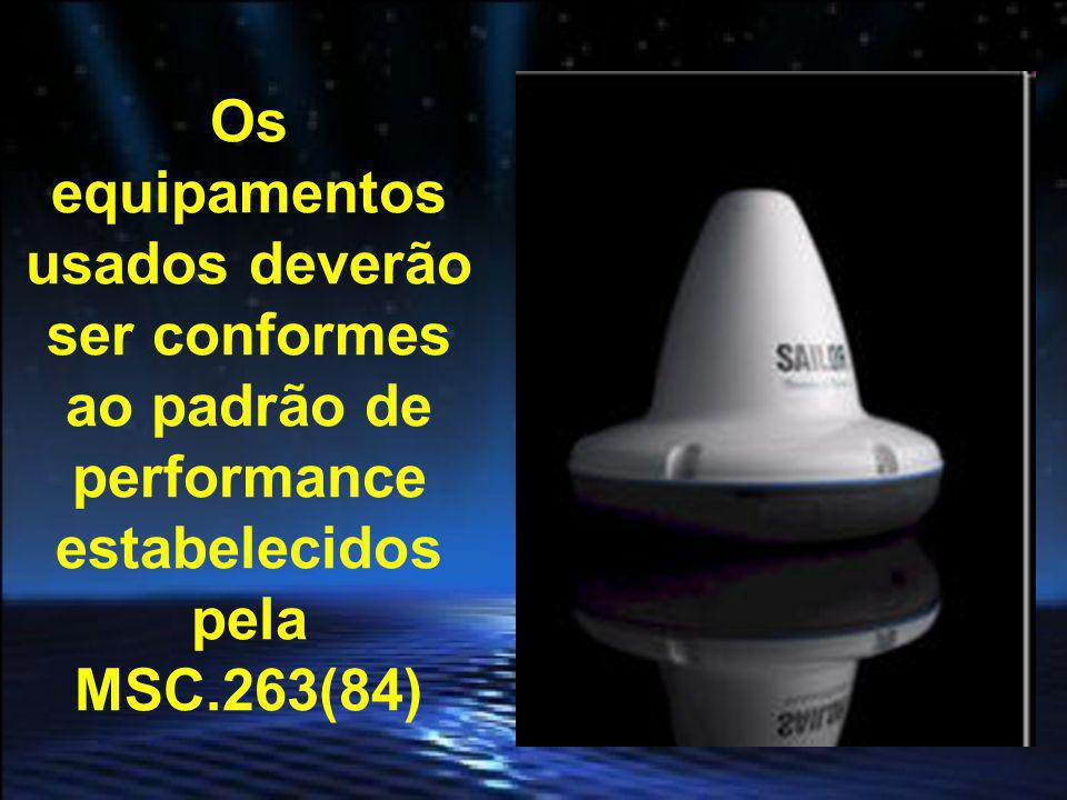 O EQUIPAMENTO DE BORDO DEVERÁ SER DO TIPO APROVADO 1 - De acordo com a Regra V/19-1 DA SOLAS e a seção 4 da Revised Performance Standars (MSC.263(84)); ou 2 - Atendendo à regra IV/14 da SOLAS e completando satisfatoriamente o teste de conformidade previsto no Apêndice 1 da MSC.1/Circ.