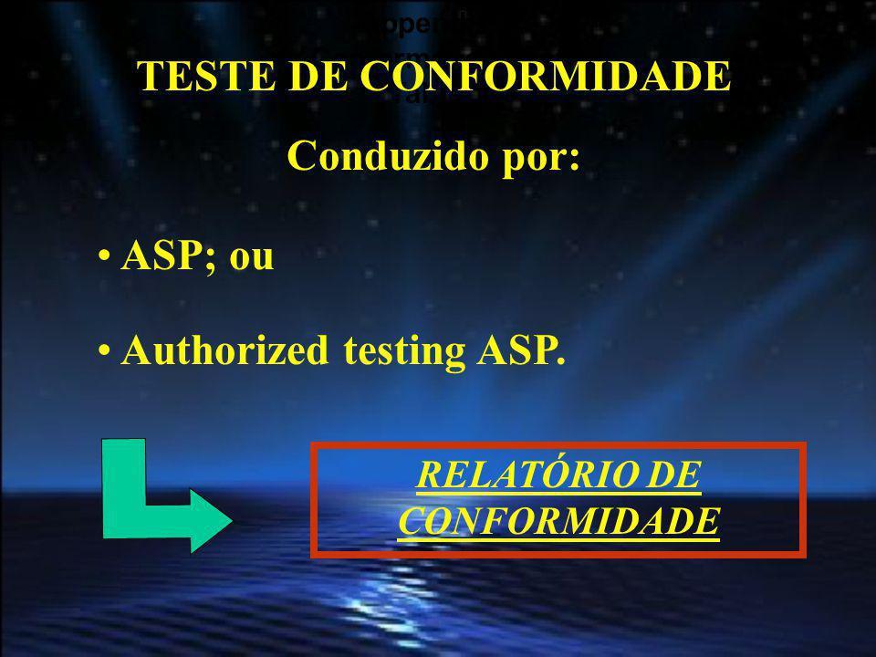 Appendix 1 Conformance Test Table 1 TESTE DE CONFORMIDADE Conduzido por: ASP; ou Authorized testing ASP. RELATÓRIO DE CONFORMIDADE