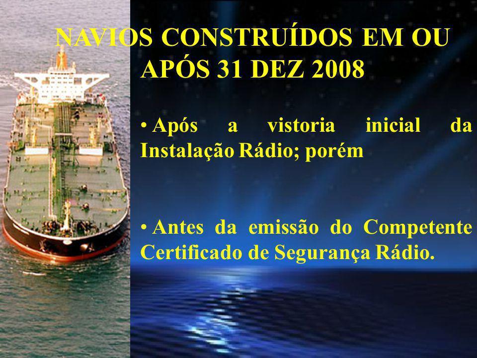 NAVIOS CONSTRUÍDOS ANTES DE 31 DEZ 2008 antes da data na qual o navio deverá demonstrar que atende aos requisitos da regra V/19-1 da SOLAS; Antes da alteração do Record do Certificado de Segurança de Equipamento.