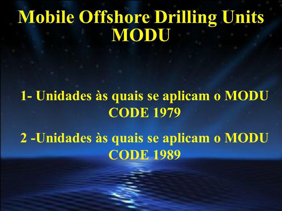 Mobile Offshore Drilling Units MODU 1- Para Unidades MODU construidas em ou após 31DEZ2008 - Certificado emitido à LUZ DO MODU CODE 1989 2 -Para Unidades MODU construídas antes de 31 DEZ 2008 - Certificado emitido à LUZ DO MODU CODE 1979