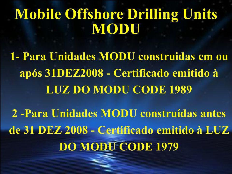 Mobile Offshore Drilling Units MODU Para UNIDADES MODU construídas antes de 31 DEZ 1981, ÀS QUAIS NÃO SE APLICAM os MODU CODE 1979 ou 1989 Certificado ou Documento emitido de acordo com regulamentação Nacional