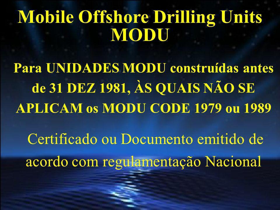 Mobile Offshore Drilling Units MODU Para UNIDADES MODU construídas antes de 31 DEZ 1981, ÀS QUAIS NÃO SE APLICAM os MODU CODE 1979 ou 1989 Certificado