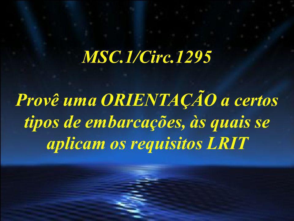 MSC.1/Circ.1296 Provê uma ORIENTAÇÃO nas vistorias e certificações de conformidade de navios com os requisitos para transmissão das informações LRIT