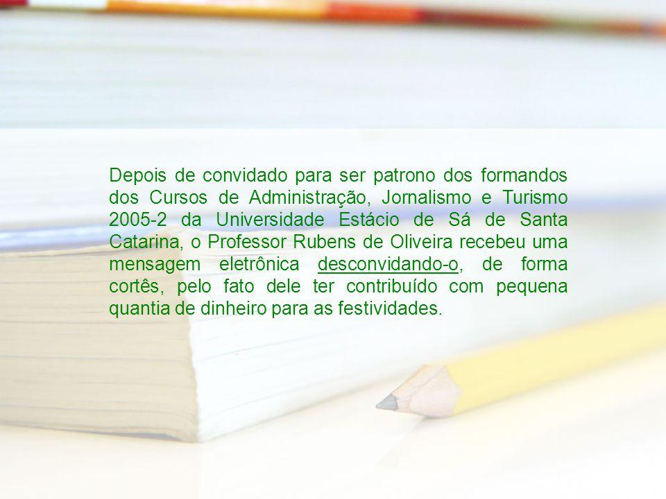 Depois de convidado para ser patrono dos formandos dos Cursos de Administração, Jornalismo e Turismo 2005-2 da Universidade Estácio de Sá de Santa Cat