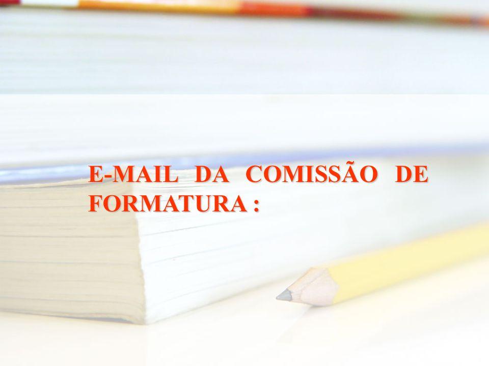 E-MAIL DA COMISSÃO DE FORMATURA :