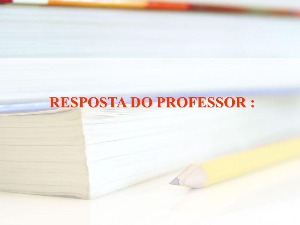 RESPOSTA DO PROFESSOR :