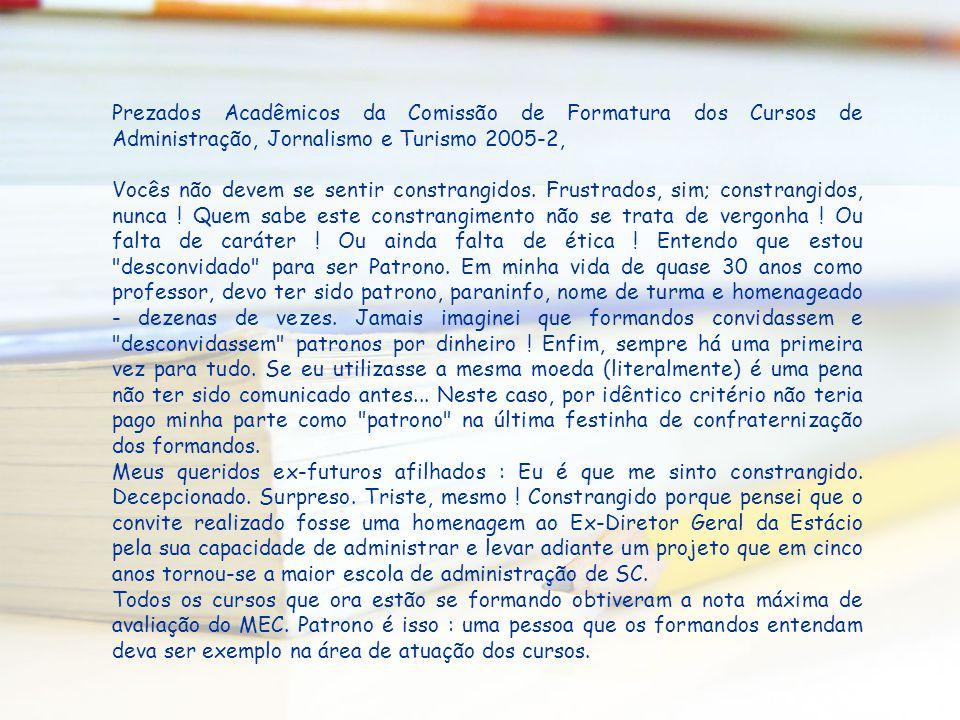 Prezados Acadêmicos da Comissão de Formatura dos Cursos de Administração, Jornalismo e Turismo 2005-2, Vocês não devem se sentir constrangidos. Frustr