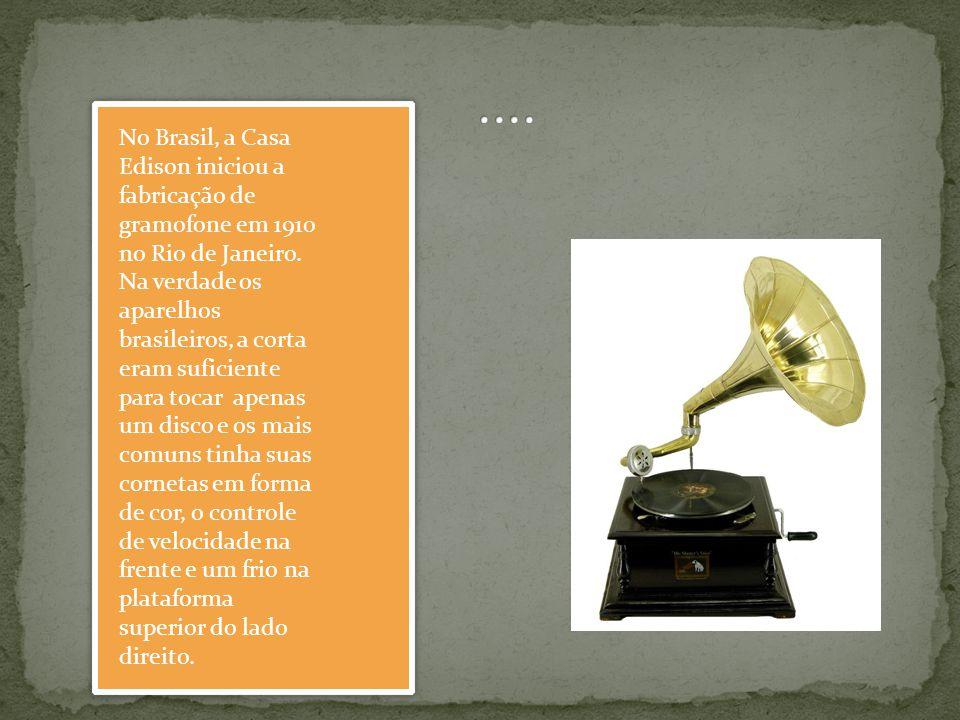 No Brasil, a Casa Edison iniciou a fabricação de gramofone em 1910 no Rio de Janeiro. Na verdade os aparelhos brasileiros, a corta eram suficiente par