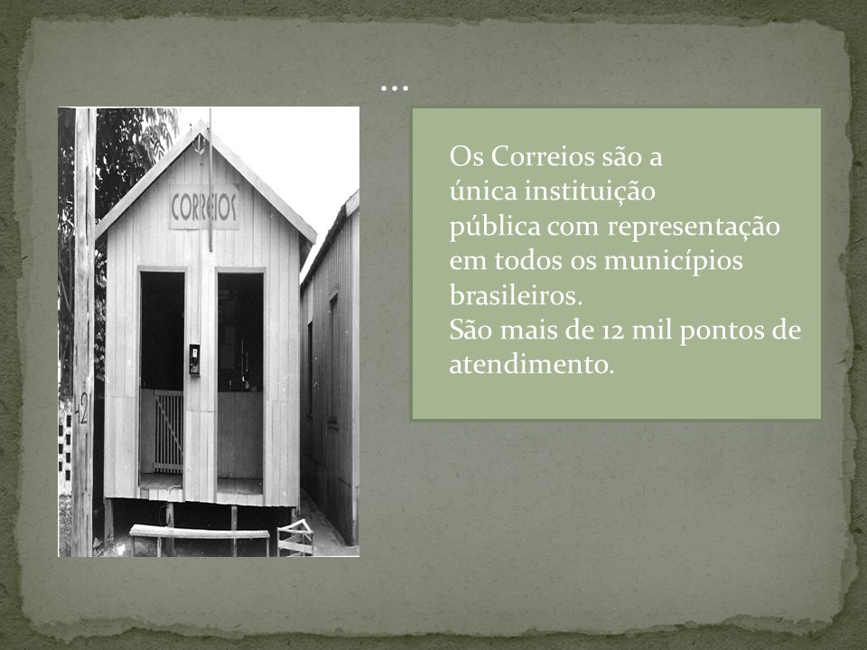 Os Correios são a única instituição pública com representação em todos os municípios brasileiros. São mais de 12 mil pontos de atendimento....