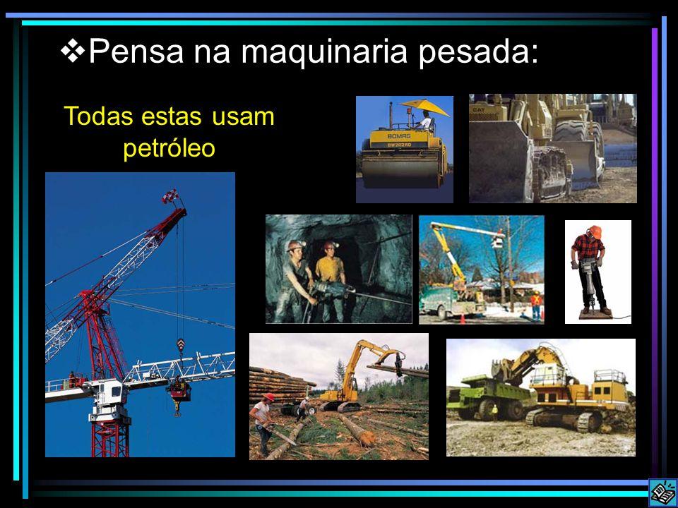 Pensa na maquinaria pesada: Todas estas usam petróleo