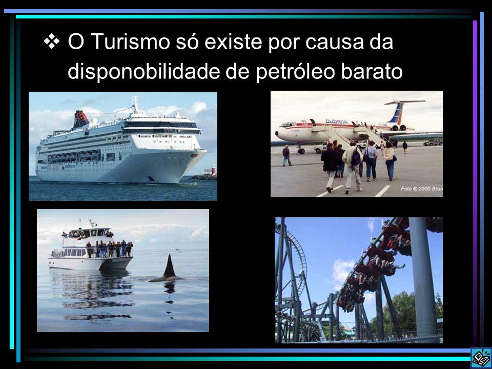 O Turismo só existe por causa da disponobilidade de petróleo barato