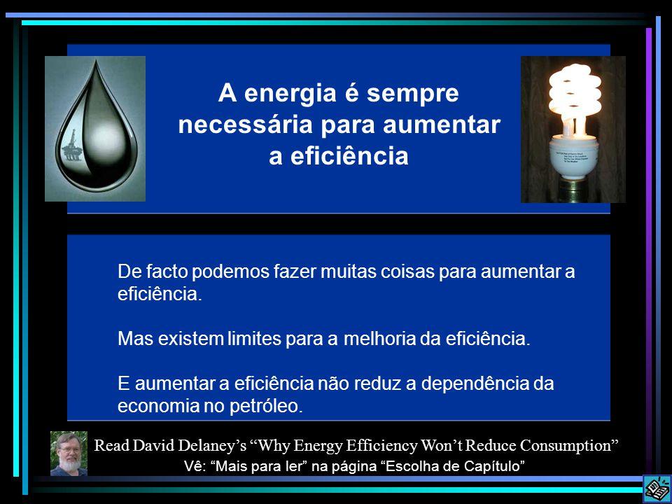 A energia é sempre necessária para aumentar a eficiência De facto podemos fazer muitas coisas para aumentar a eficiência.