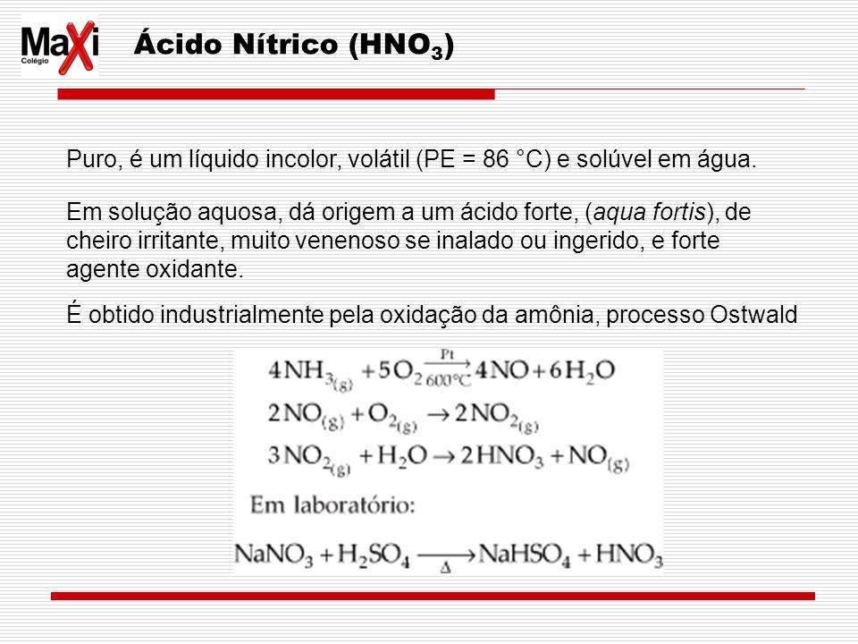Ácido Nítrico (HNO 3 ) Puro, é um líquido incolor, volátil (PE = 86 °C) e solúvel em água. Em solução aquosa, dá origem a um ácido forte, (aqua fortis