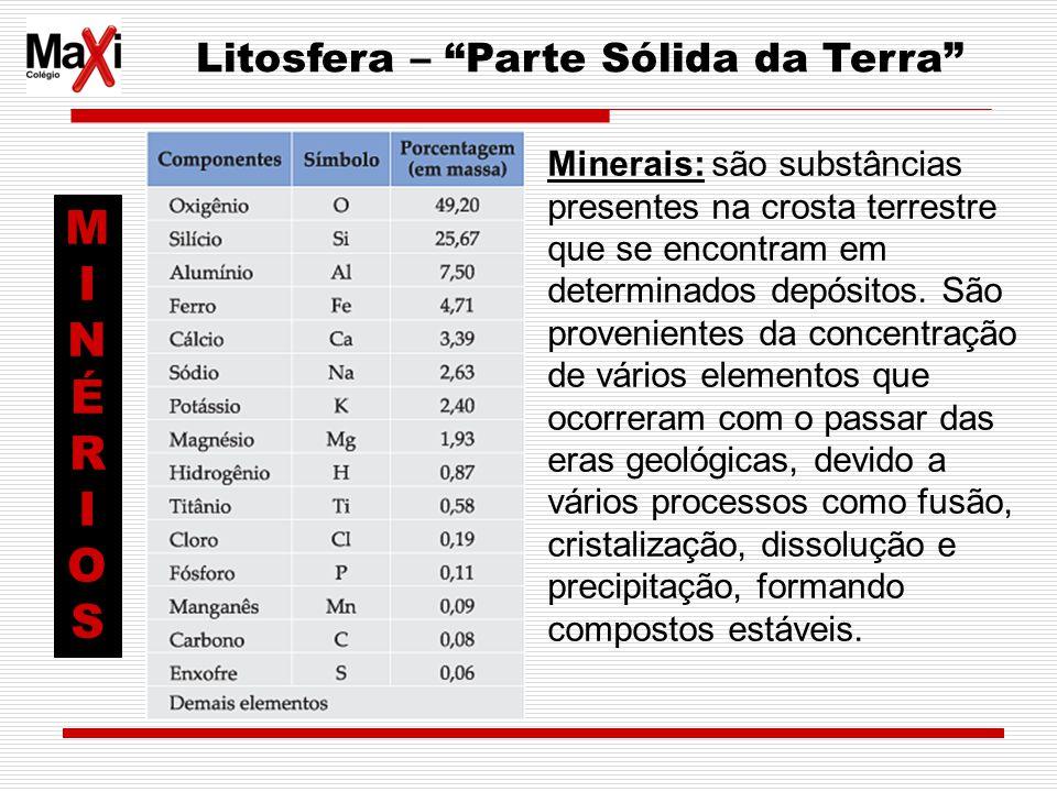 Litosfera – Parte Sólida da Terra Minerais: são substâncias presentes na crosta terrestre que se encontram em determinados depósitos. São provenientes