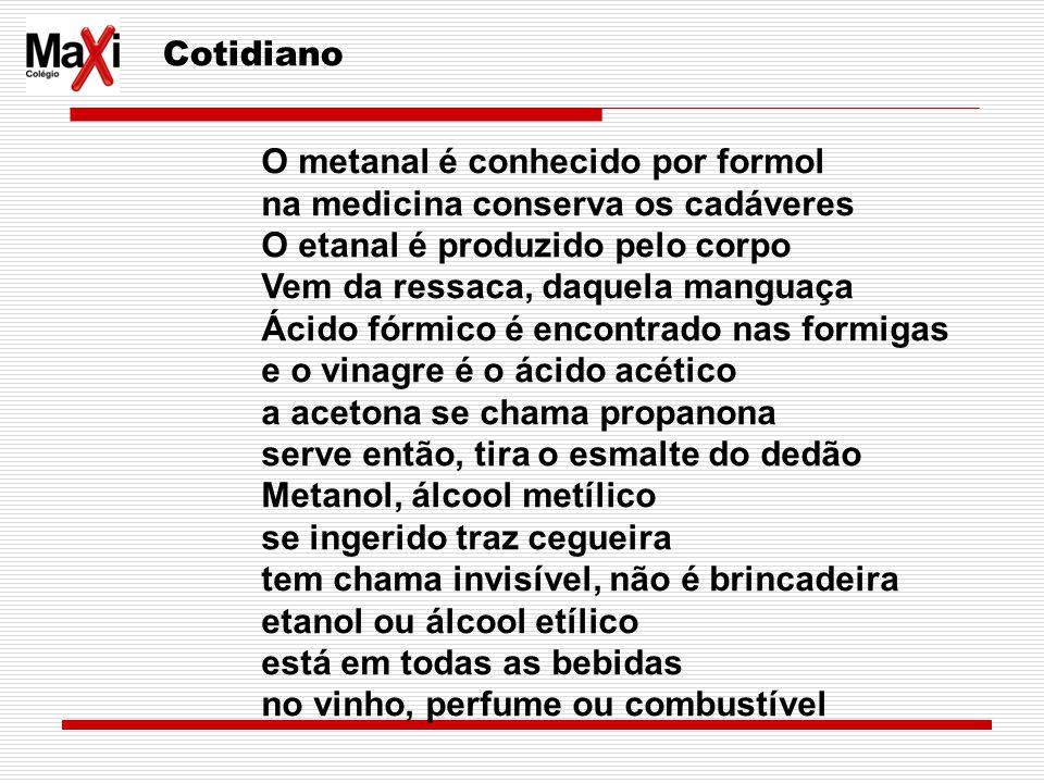 O metanal é conhecido por formol na medicina conserva os cadáveres O etanal é produzido pelo corpo Vem da ressaca, daquela manguaça Ácido fórmico é en