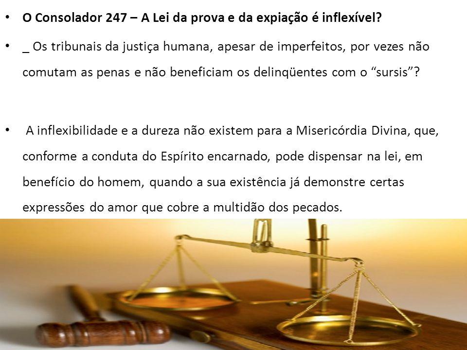 O Consolador 247 – A Lei da prova e da expiação é inflexível? _ Os tribunais da justiça humana, apesar de imperfeitos, por vezes não comutam as penas