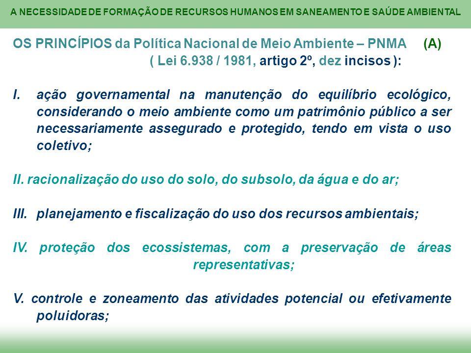 A NECESSIDADE DE FORMAÇÃO DE RECURSOS HUMANOS EM SANEAMENTO E SAÚDE AMBIENTAL OS PRINCÍPIOS da Política Nacional de Meio Ambiente – PNMA (A) ( Lei 6.9