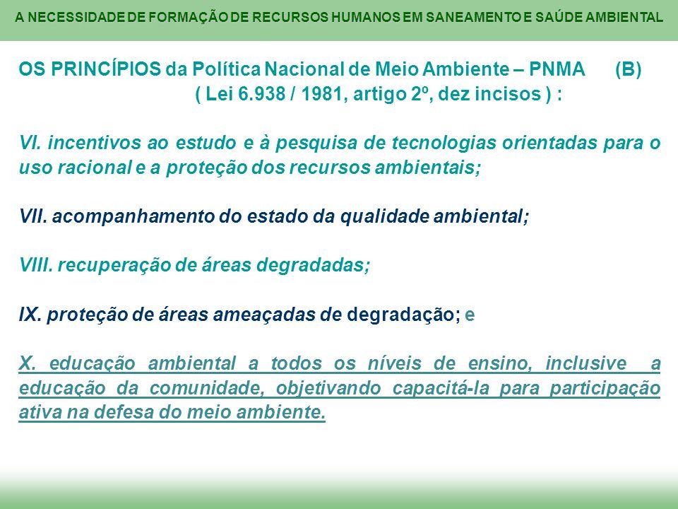 A NECESSIDADE DE FORMAÇÃO DE RECURSOS HUMANOS EM SANEAMENTO E SAÚDE AMBIENTAL OS PRINCÍPIOS da Política Nacional de Meio Ambiente – PNMA (B) ( Lei 6.9
