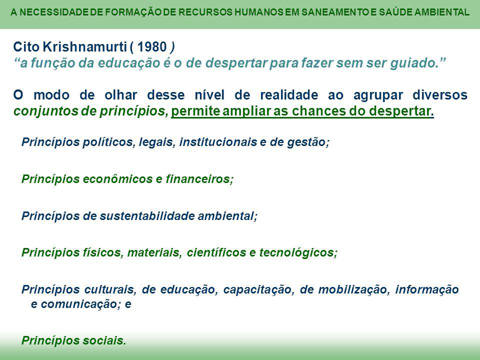 A NECESSIDADE DE FORMAÇÃO DE RECURSOS HUMANOS EM SANEAMENTO E SAÚDE AMBIENTAL Princípios políticos, legais, institucionais e de gestão; Princípios eco