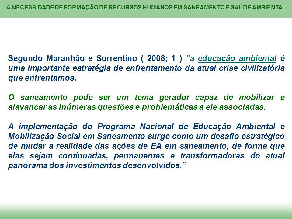 A NECESSIDADE DE FORMAÇÃO DE RECURSOS HUMANOS EM SANEAMENTO E SAÚDE AMBIENTAL Segundo Maranhão e Sorrentino ( 2008; 1 ) a educação ambiental é uma imp